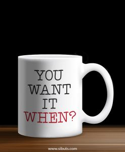 Taza you want it when?