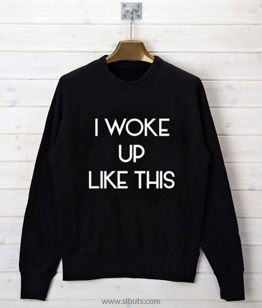sudadera para mujer I Woke Up Like This