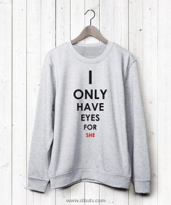 Sudadera para pareja I Only Have Eyes For He