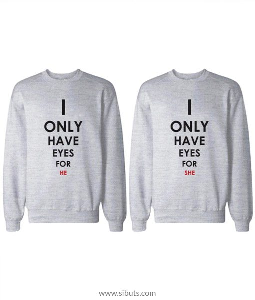 Sudadera para pareja I Only Have Eyes For He She