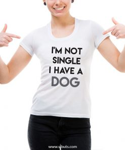 Playera mujer I'm not single I have a dog