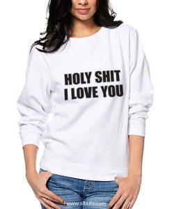 Sudadera para mujer Holy Shit I Love You