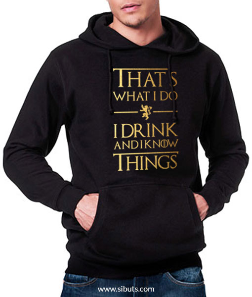 Sudadera hombre That's What I Do I Drink And Know Things Game of thrones