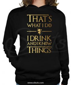 Sudadera mujer That's What I Do I Drink And Know Things Game of thrones
